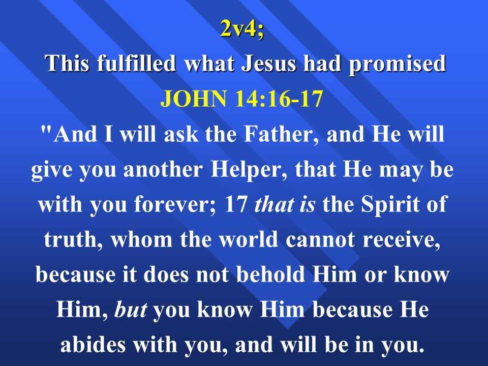 This fulfilled what Jesus had promised JOHN 14:16-17