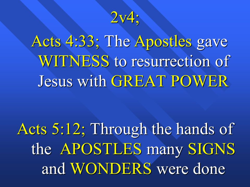 2v4; Acts 4:33; The Apostles gave WITNESS to resurrection of Jesus with GREAT POWER.
