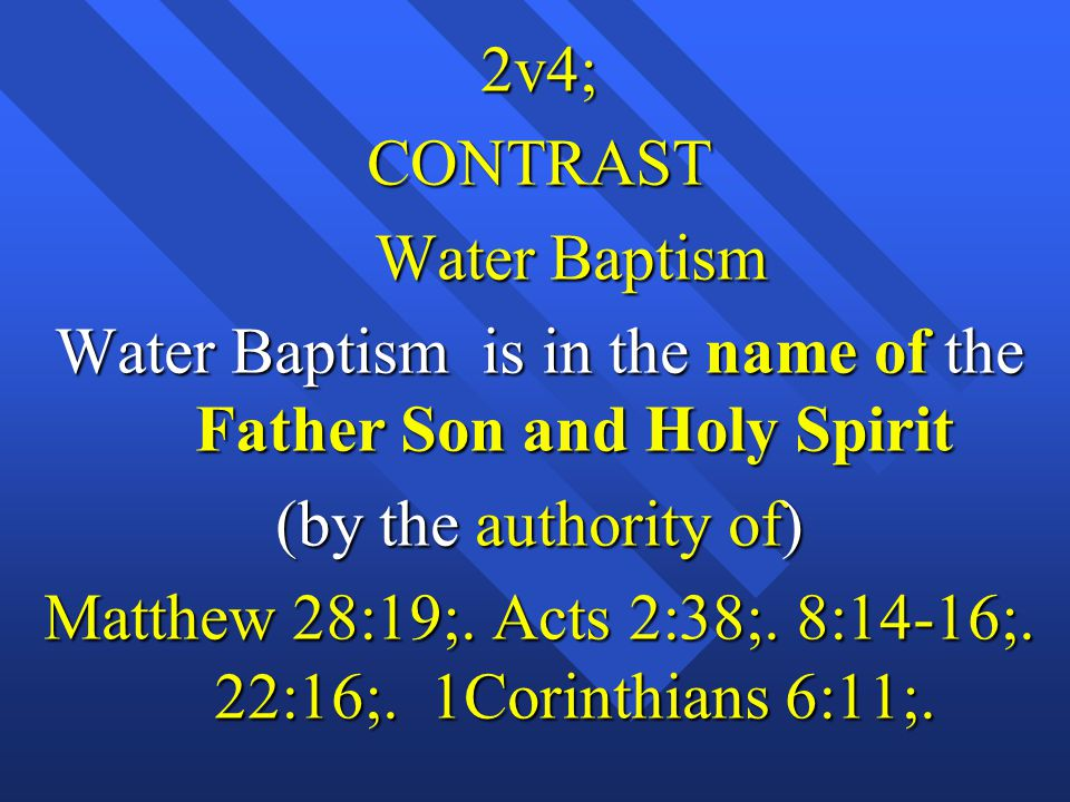Water Baptism is in the name of the Father Son and Holy Spirit