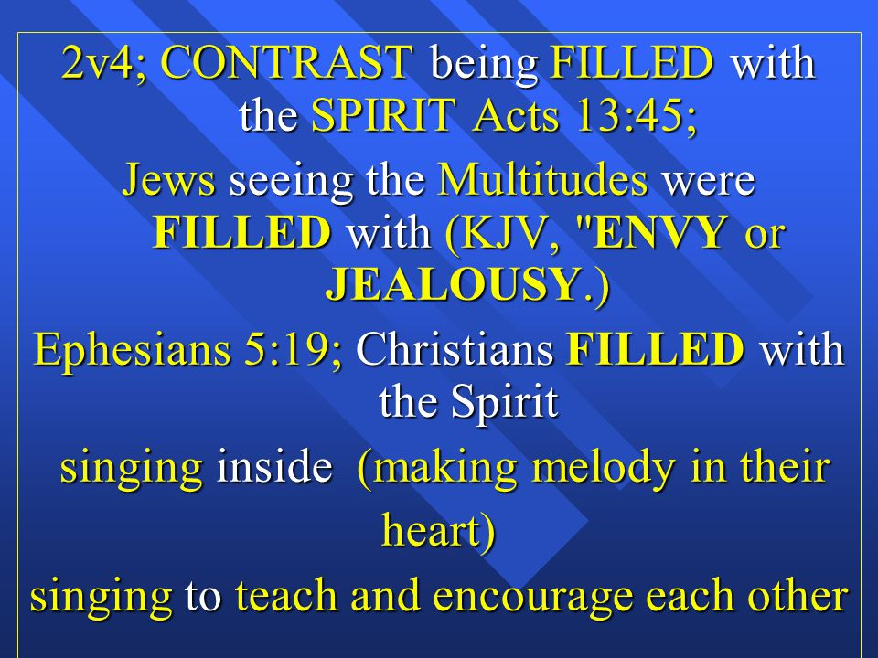 2v4; CONTRAST being FILLED with the SPIRIT Acts 13:45;