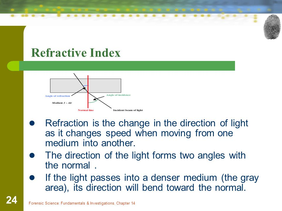 Refractive Index Refraction is the change in the direction of light as it changes speed when moving from one medium into another.