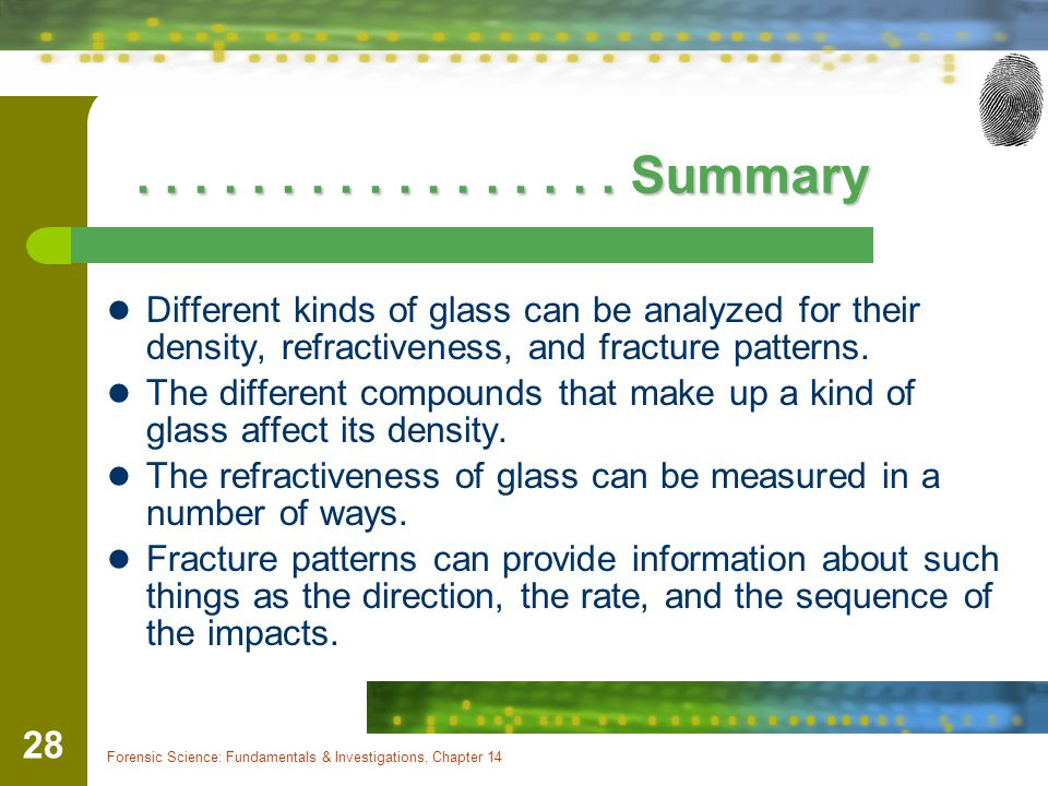 . . . . . . . . . . . . . . . . . Summary Different kinds of glass can be analyzed for their density, refractiveness, and fracture patterns.