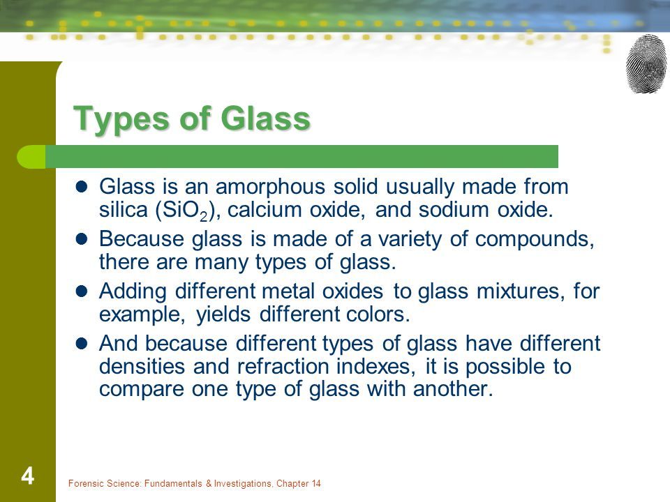Types of Glass Glass is an amorphous solid usually made from silica (SiO2), calcium oxide, and sodium oxide.