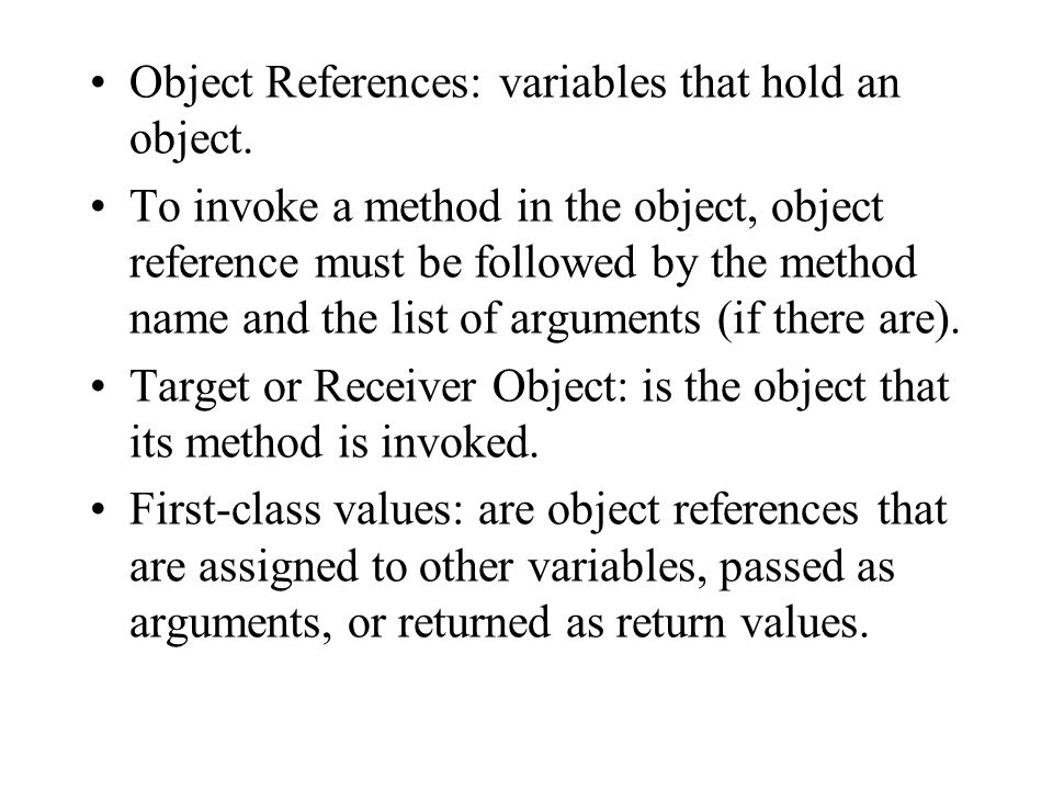 Object References: variables that hold an object.