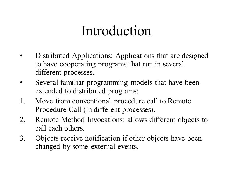Introduction Distributed Applications: Applications that are designed to have cooperating programs that run in several different processes.