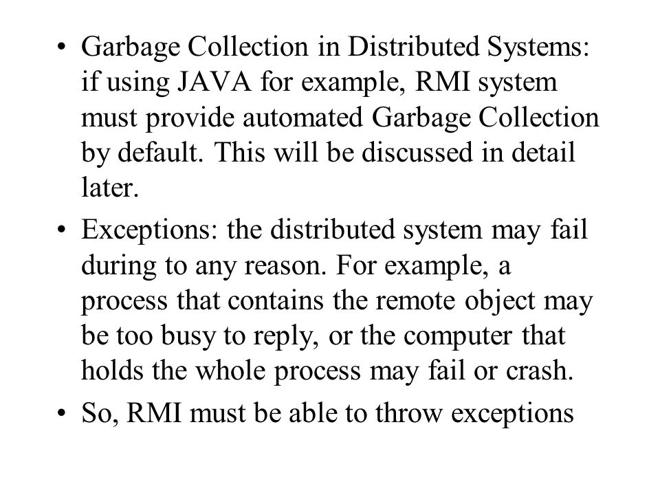 Garbage Collection in Distributed Systems: if using JAVA for example, RMI system must provide automated Garbage Collection by default. This will be discussed in detail later.