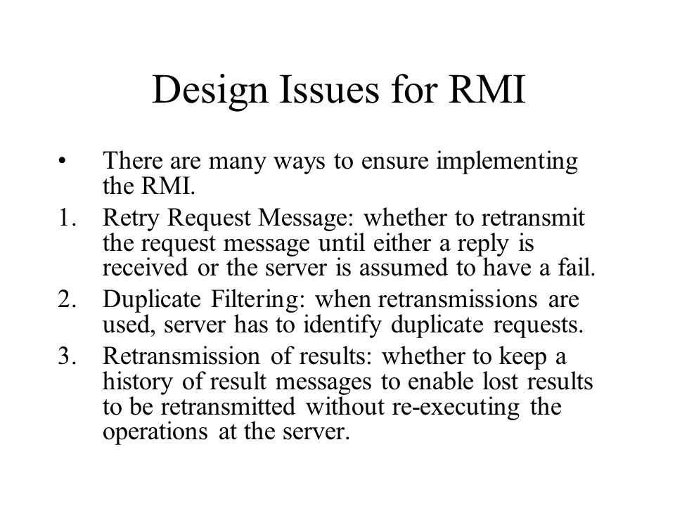 Design Issues for RMI There are many ways to ensure implementing the RMI.