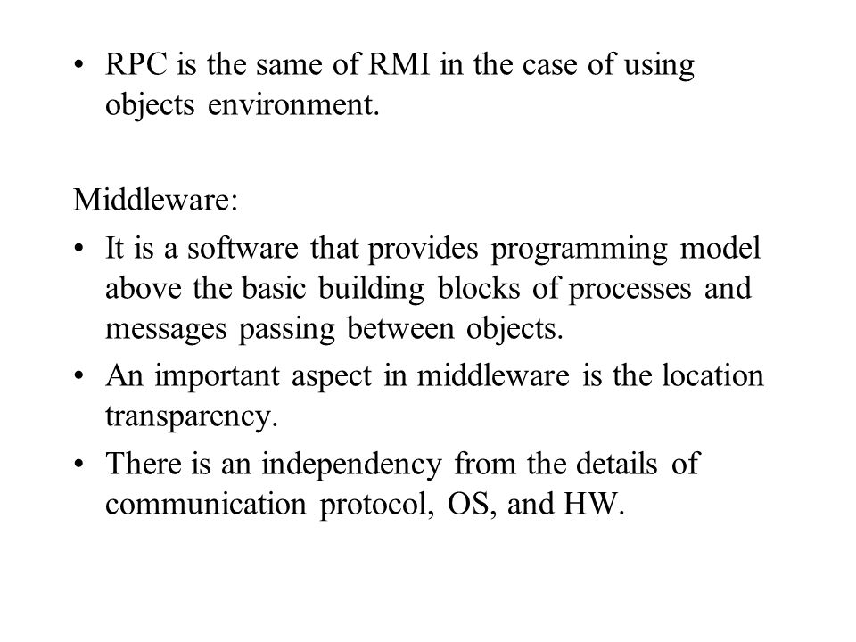 RPC is the same of RMI in the case of using objects environment.