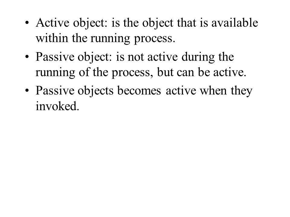 Active object: is the object that is available within the running process.