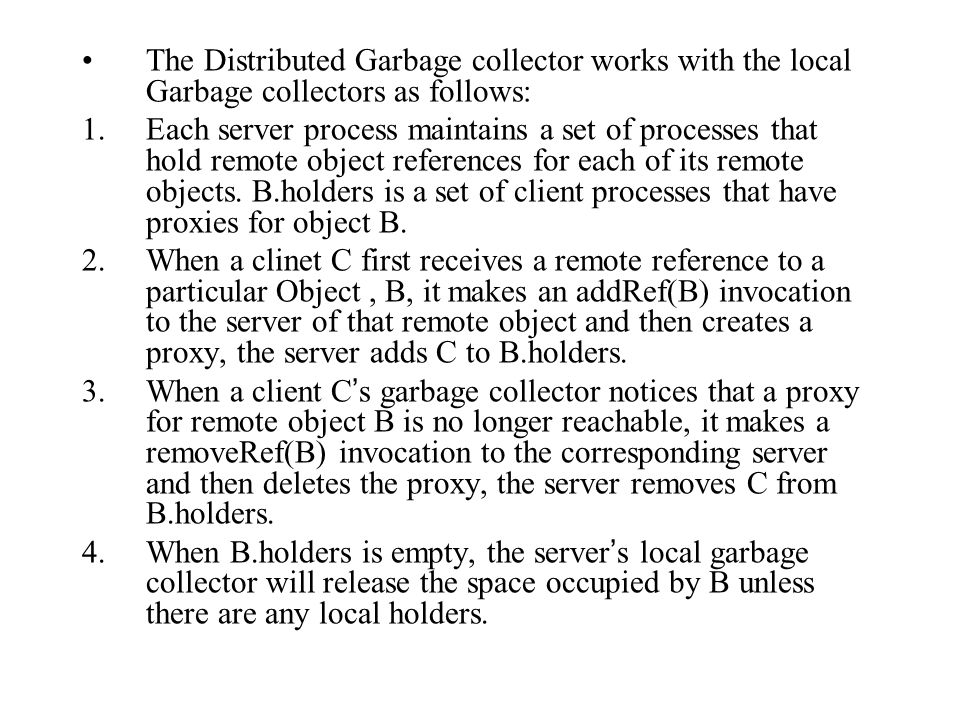 The Distributed Garbage collector works with the local Garbage collectors as follows: