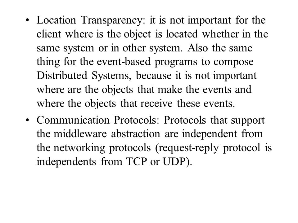 Location Transparency: it is not important for the client where is the object is located whether in the same system or in other system. Also the same thing for the event-based programs to compose Distributed Systems, because it is not important where are the objects that make the events and where the objects that receive these events.