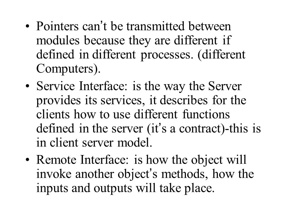 Pointers can't be transmitted between modules because they are different if defined in different processes. (different Computers).