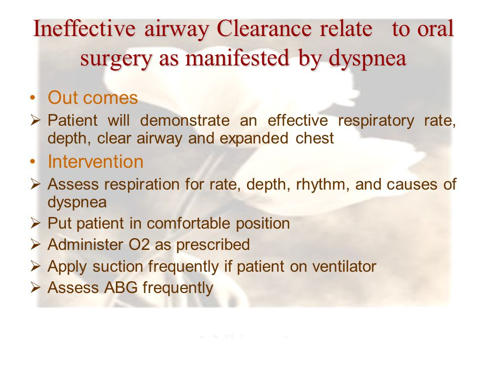 Ineffective airway Clearance relate to oral surgery as manifested by dyspnea