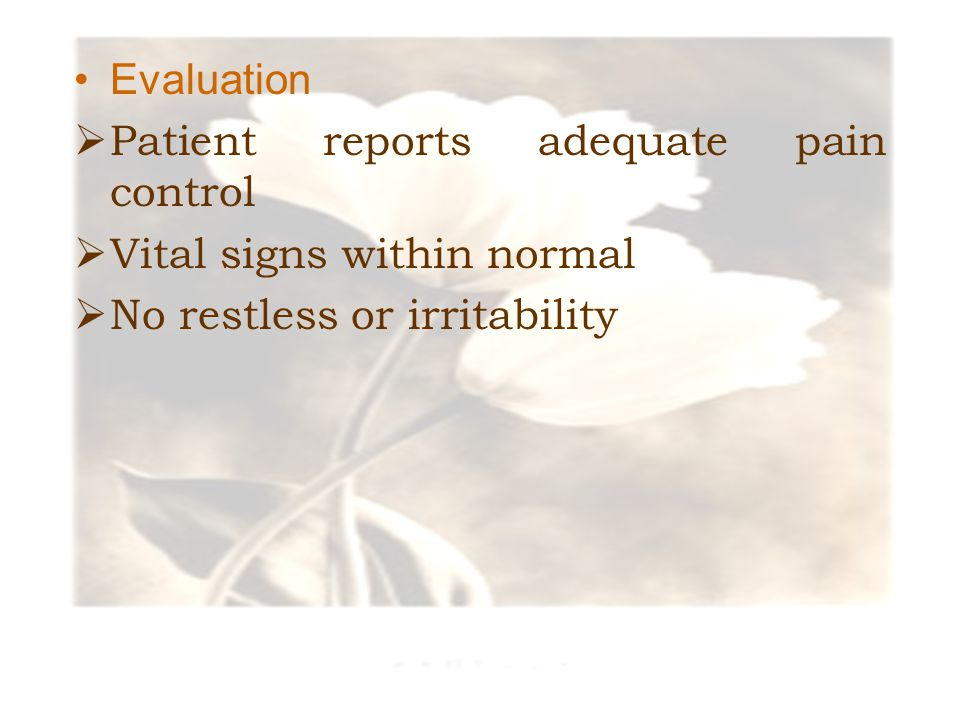 Evaluation Patient reports adequate pain control. Vital signs within normal.