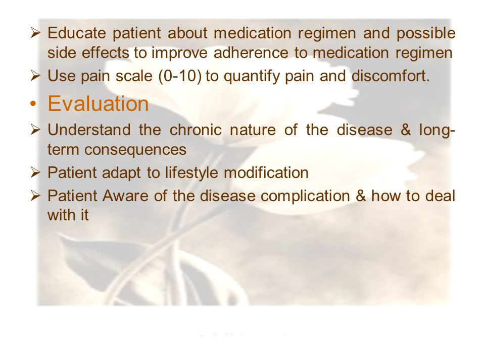 Educate patient about medication regimen and possible side effects to improve adherence to medication regimen
