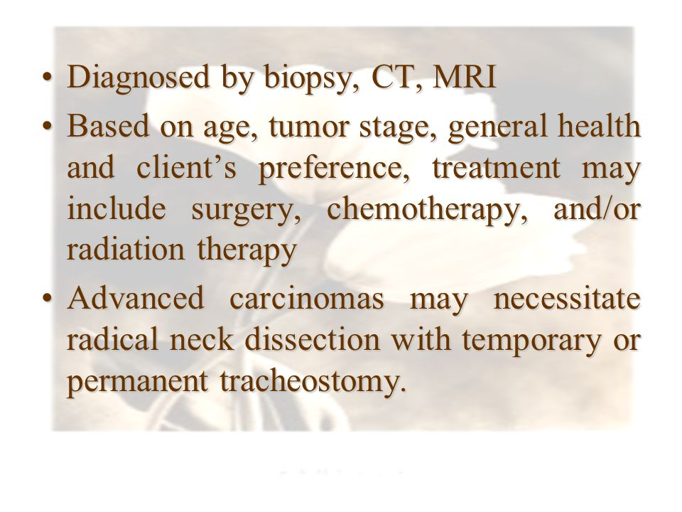 Diagnosed by biopsy, CT, MRI