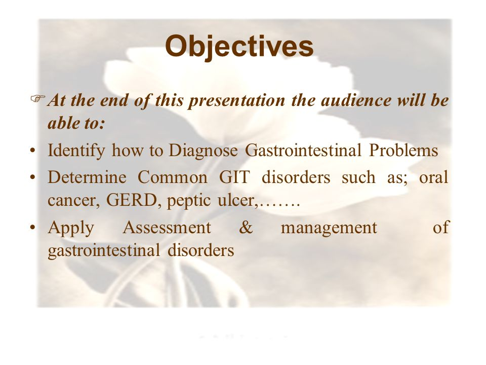 Objectives At the end of this presentation the audience will be able to: Identify how to Diagnose Gastrointestinal Problems.