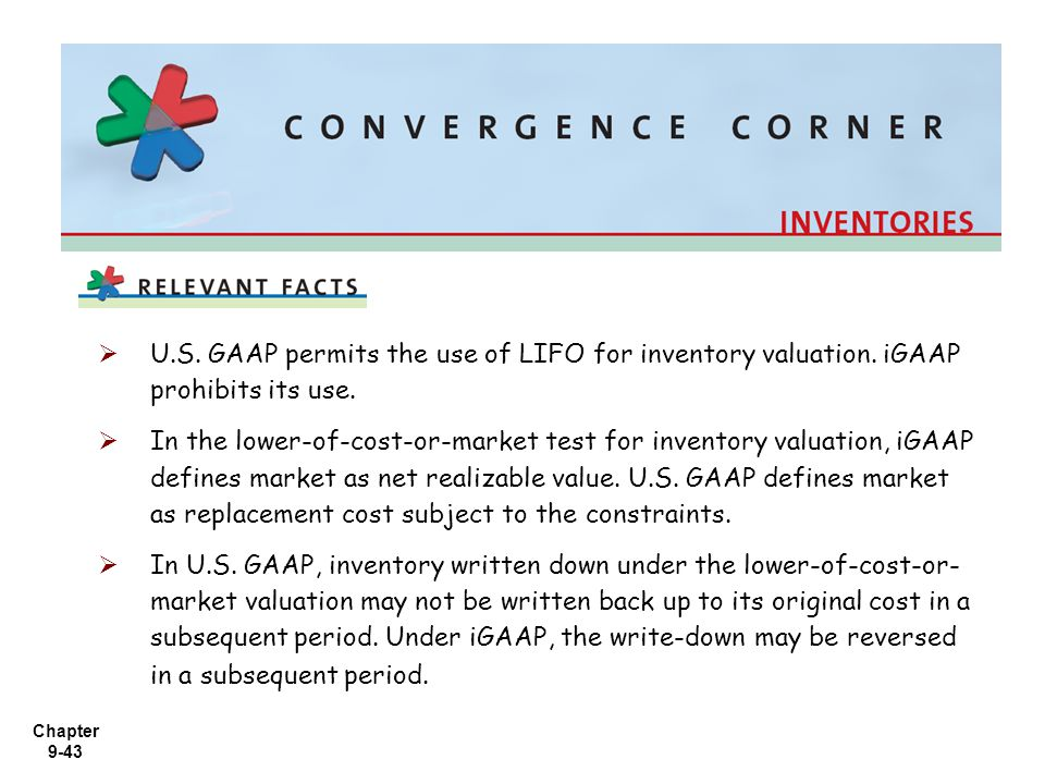 U. S. GAAP permits the use of LIFO for inventory valuation