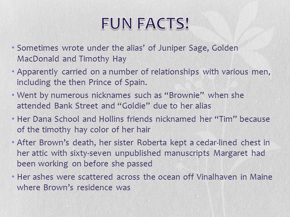 FUN FACTS! Sometimes wrote under the alias' of Juniper Sage, Golden MacDonald and Timothy Hay.