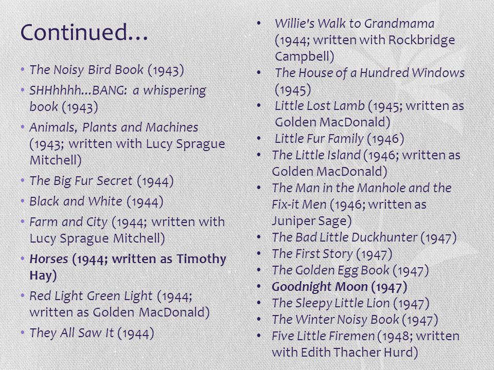 Continued… Willie s Walk to Grandmama (1944; written with Rockbridge Campbell) The House of a Hundred Windows (1945)