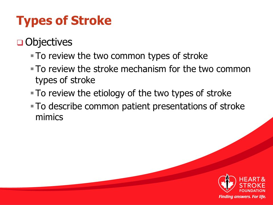 Types of Stroke Objectives To review the two common types of stroke