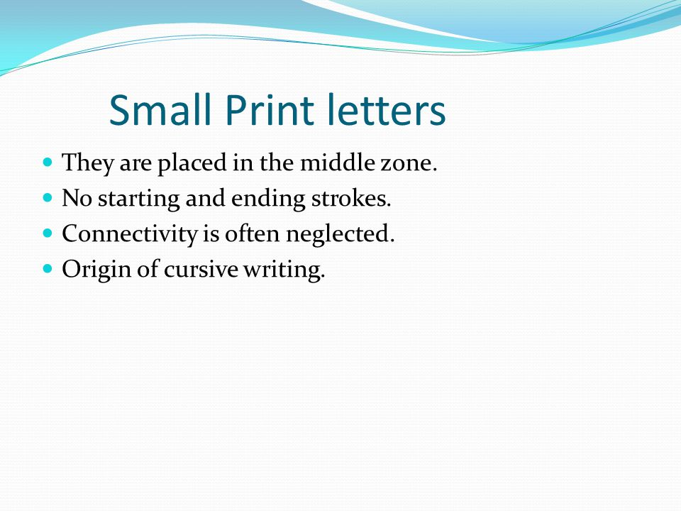 Small Print letters They are placed in the middle zone.