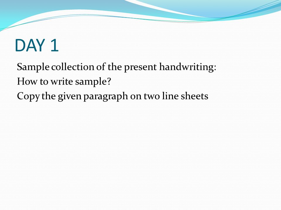 DAY 1 Sample collection of the present handwriting: How to write sample.
