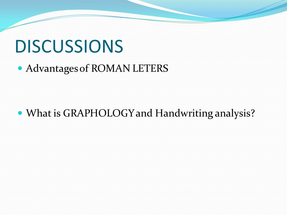 DISCUSSIONS Advantages of ROMAN LETERS