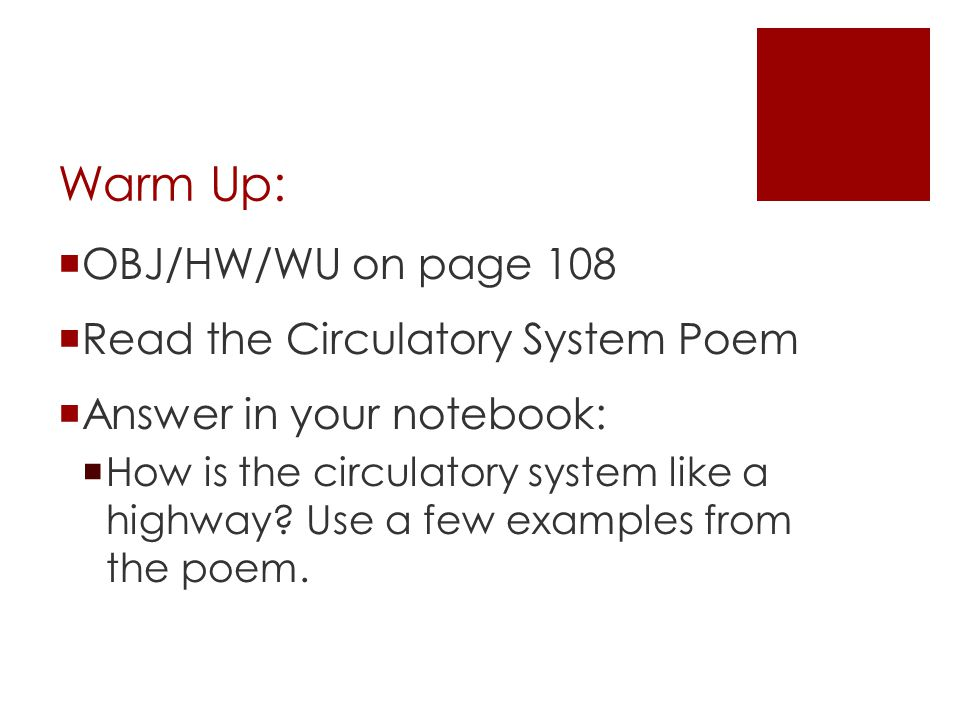 Warm Up: OBJ/HW/WU on page 108 Read the Circulatory System Poem