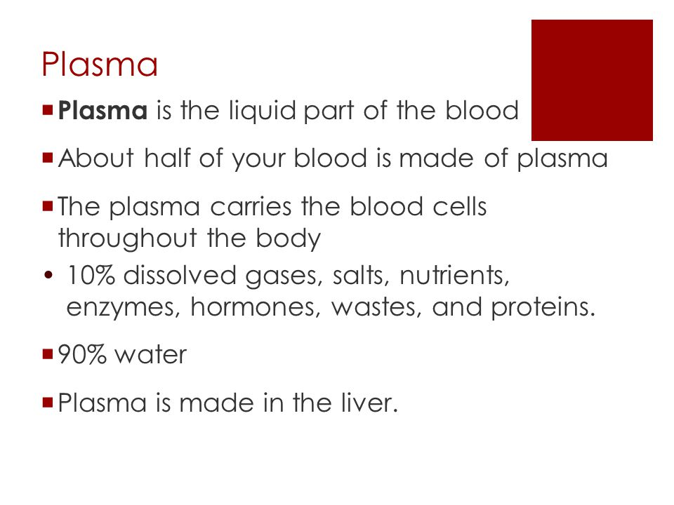 Plasma Plasma is the liquid part of the blood