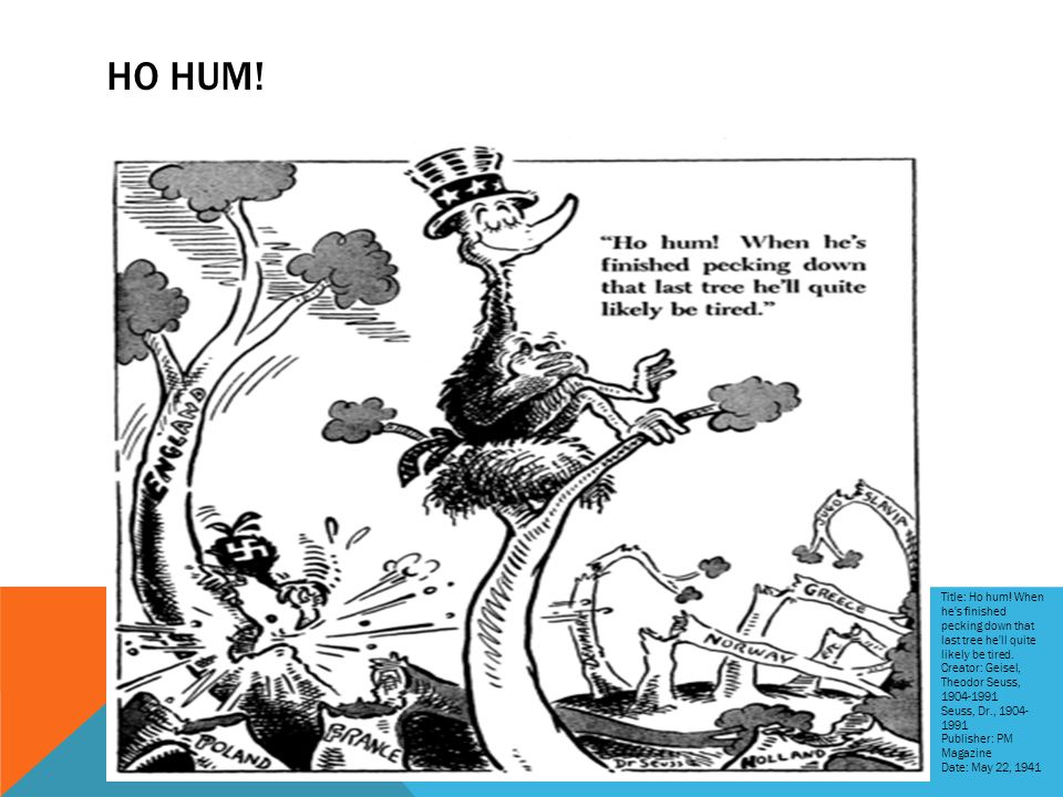 HO HUM! Title: Ho hum! When he s finished pecking down that last tree he ll quite likely be tired. Creator: Geisel, Theodor Seuss, 1904-1991.