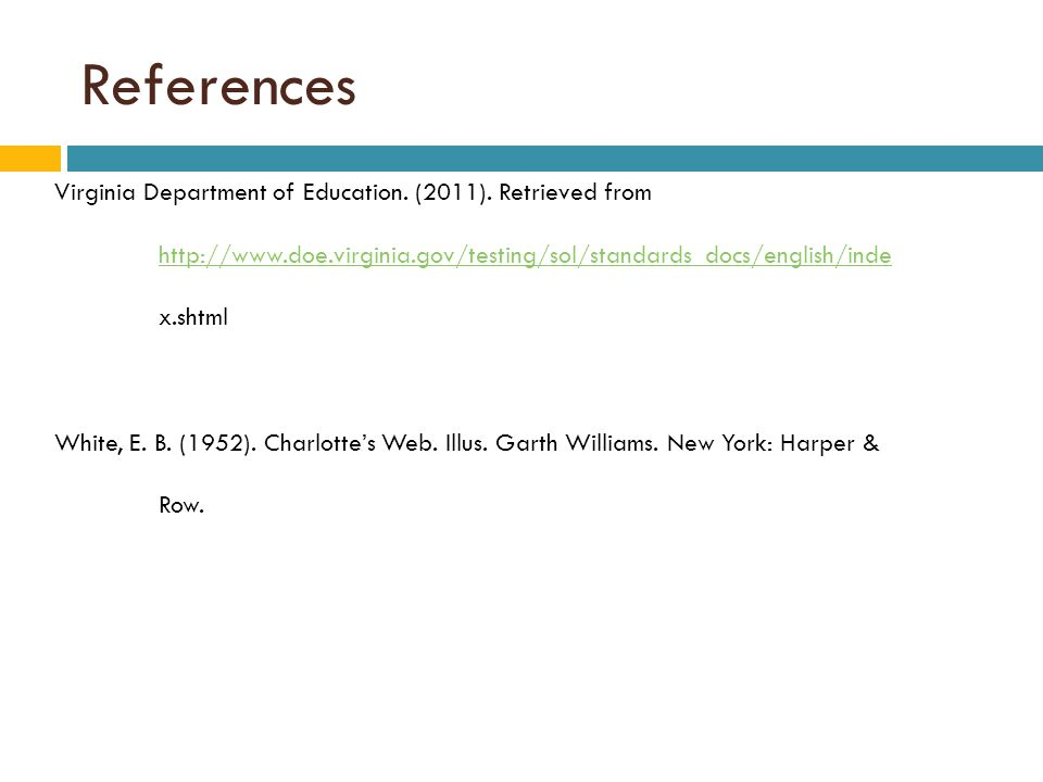 References Virginia Department of Education. (2011). Retrieved from http://www.doe.virginia.gov/testing/sol/standards_docs/english/inde x.shtml.