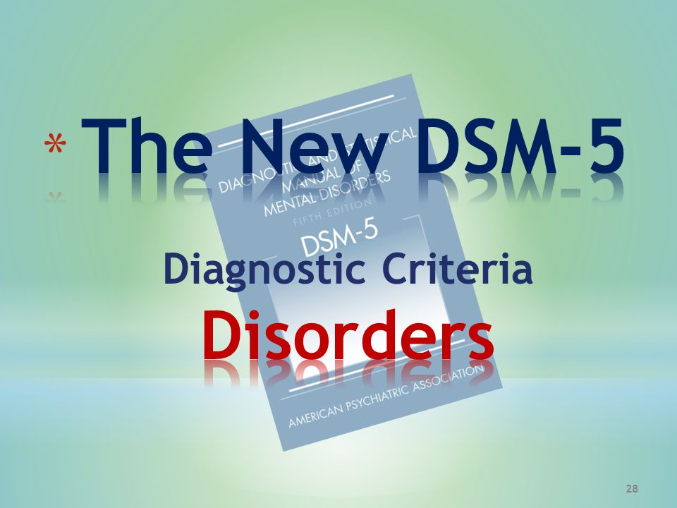 The New DSM-5 Diagnostic Criteria Disorders