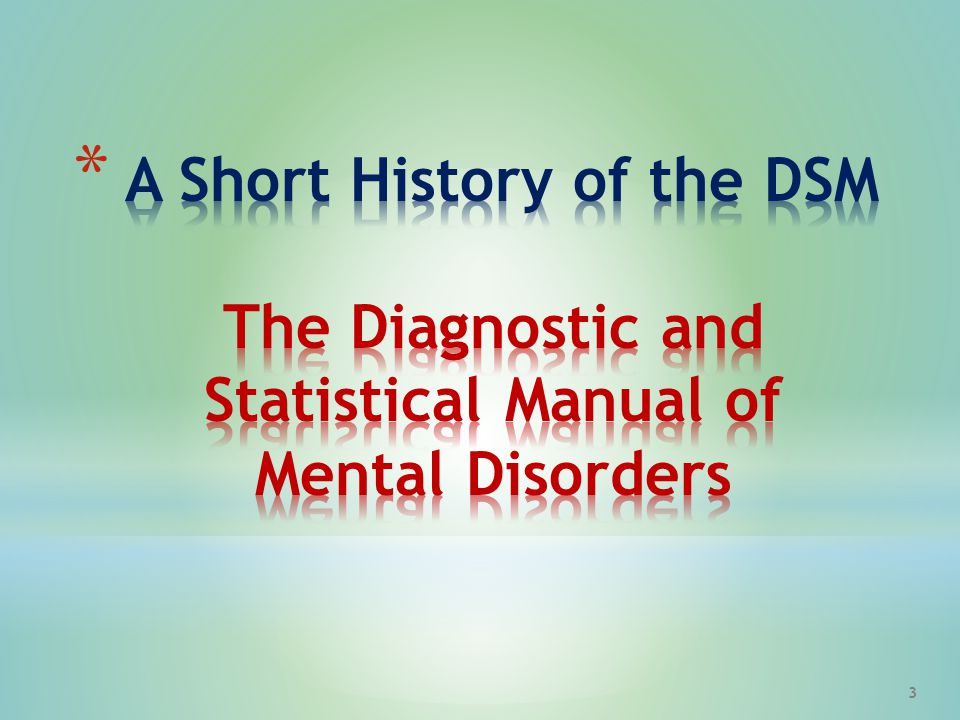 A Short History of the DSM The Diagnostic and Statistical Manual of Mental Disorders