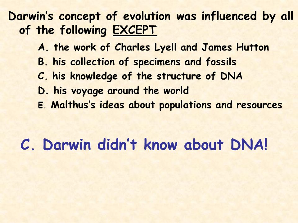 C. Darwin didn't know about DNA!
