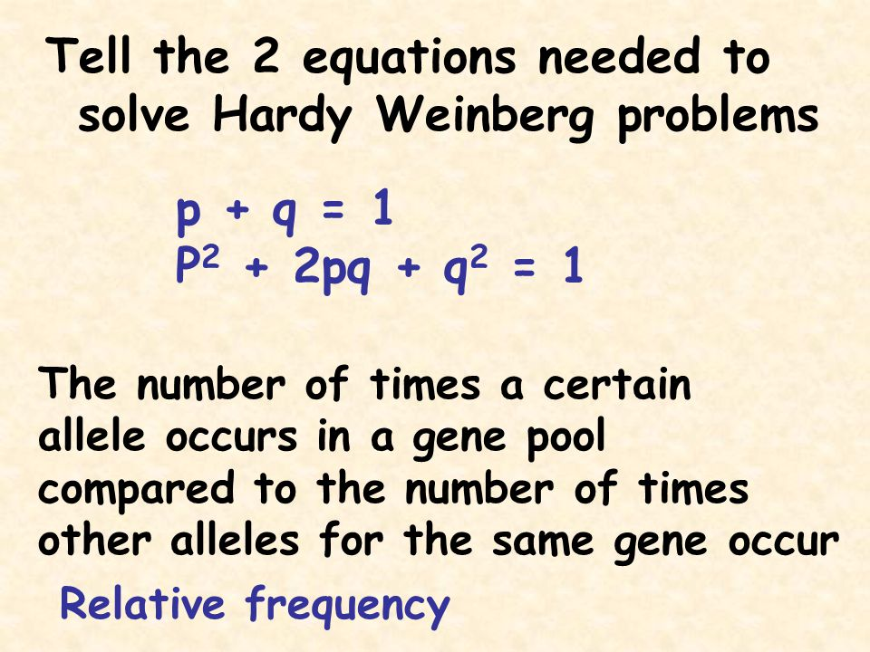 Tell the 2 equations needed to solve Hardy Weinberg problems