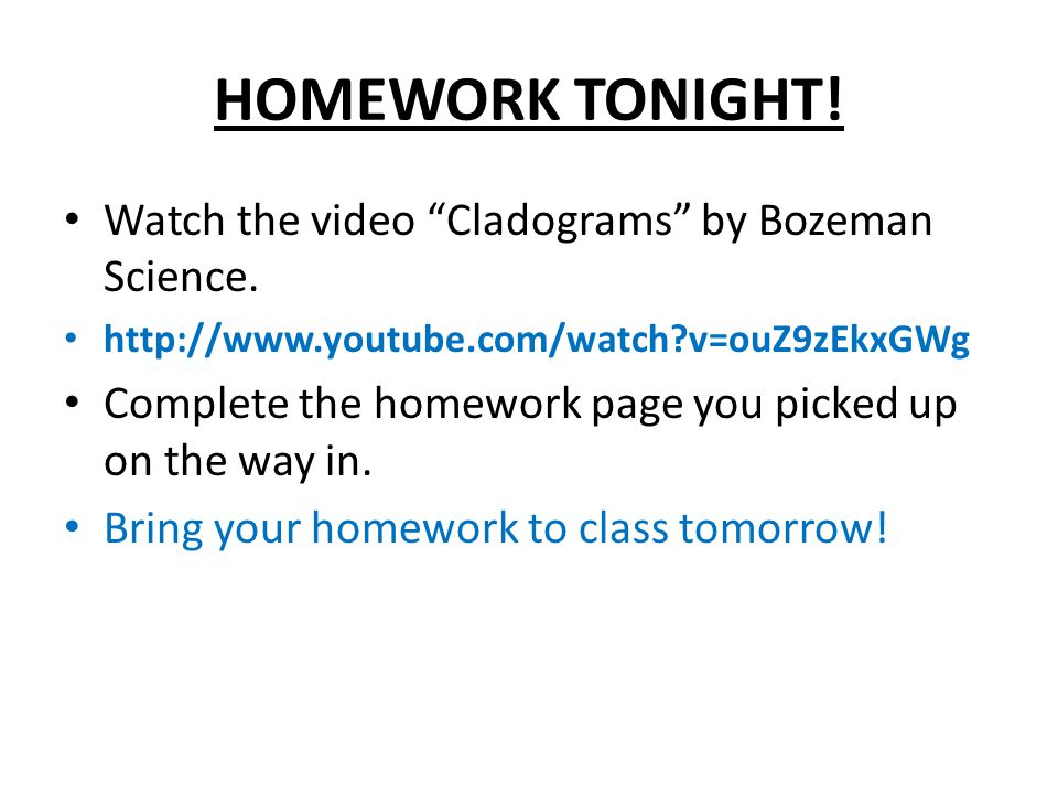HOMEWORK TONIGHT! Watch the video Cladograms by Bozeman Science.