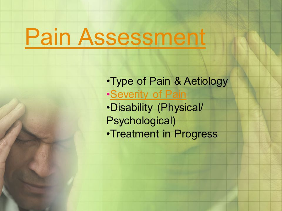 Pain Assessment Type of Pain & Aetiology Severity of Pain