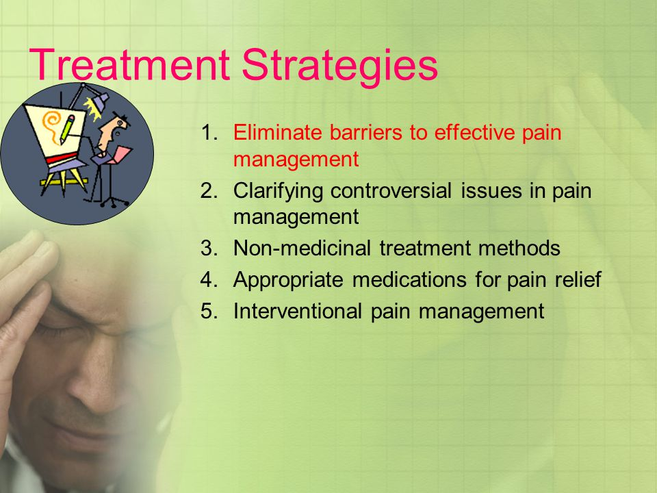 Treatment Strategies Eliminate barriers to effective pain management