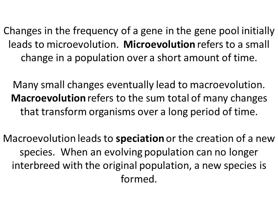 Changes in the frequency of a gene in the gene pool initially leads to microevolution.