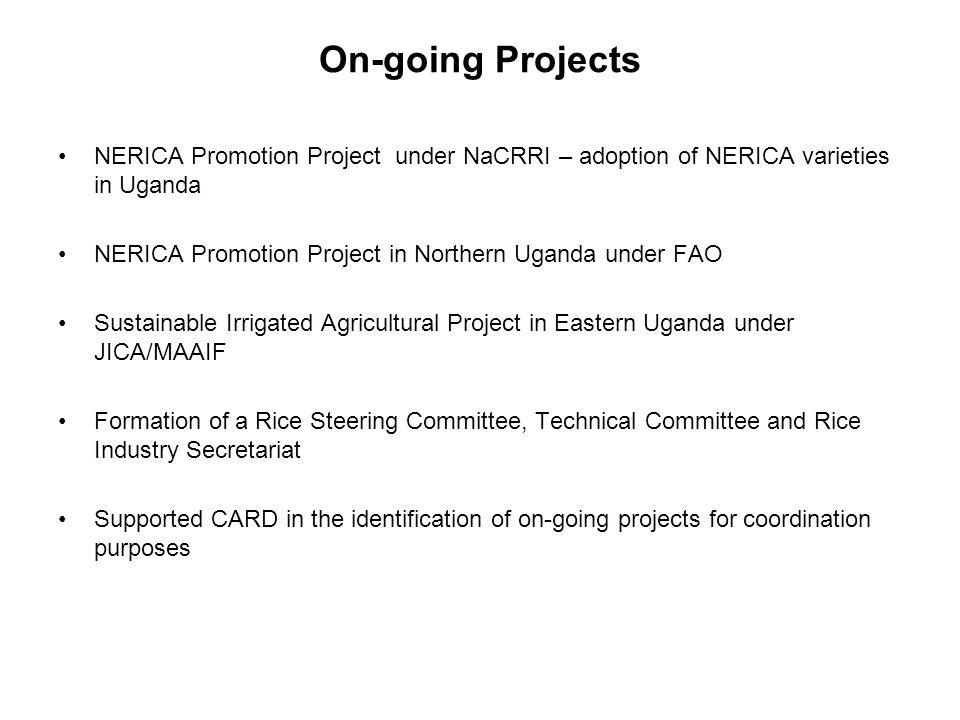 On-going Projects NERICA Promotion Project under NaCRRI – adoption of NERICA varieties in Uganda.