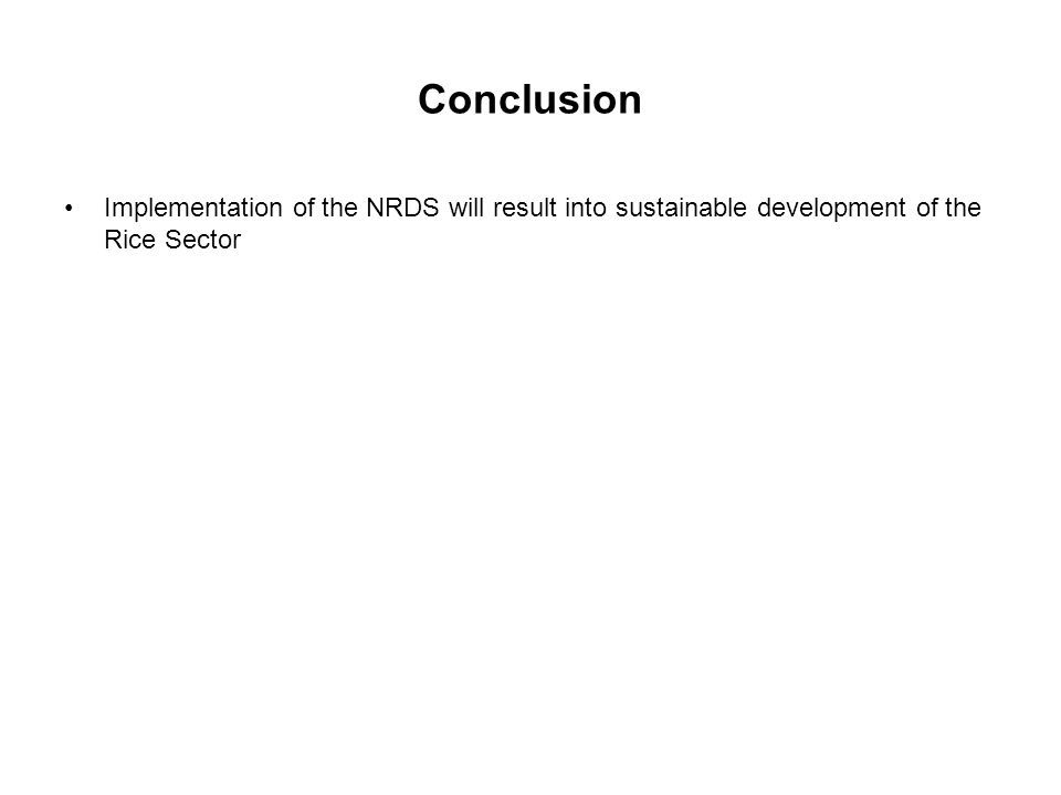 Conclusion Implementation of the NRDS will result into sustainable development of the Rice Sector