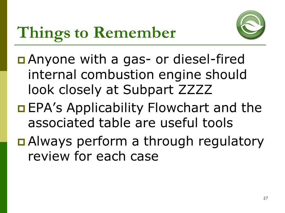 Things to Remember Anyone with a gas- or diesel-fired internal combustion engine should look closely at Subpart ZZZZ.