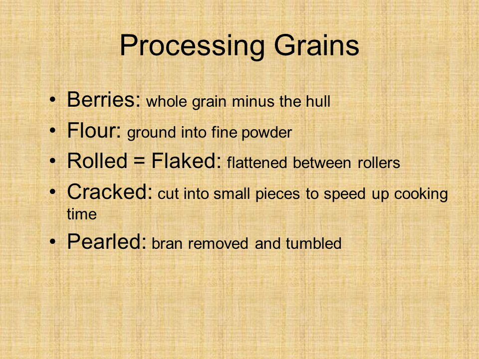 Processing Grains Berries: whole grain minus the hull