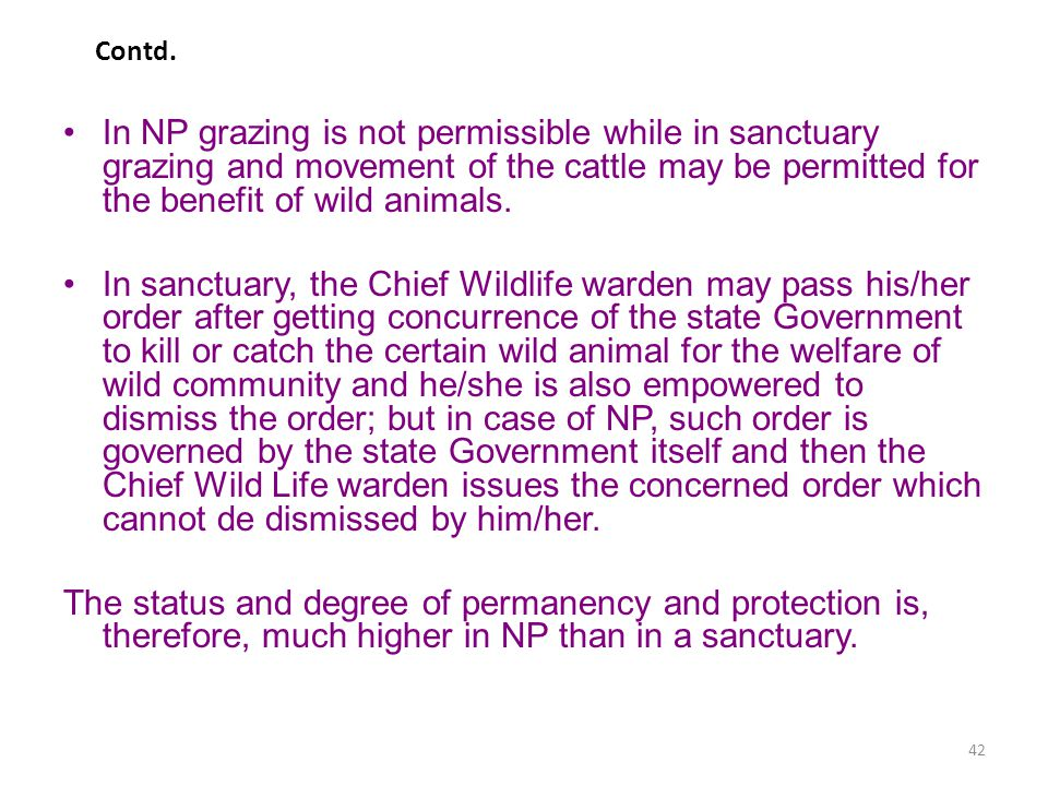 Contd. In NP grazing is not permissible while in sanctuary grazing and movement of the cattle may be permitted for the benefit of wild animals.