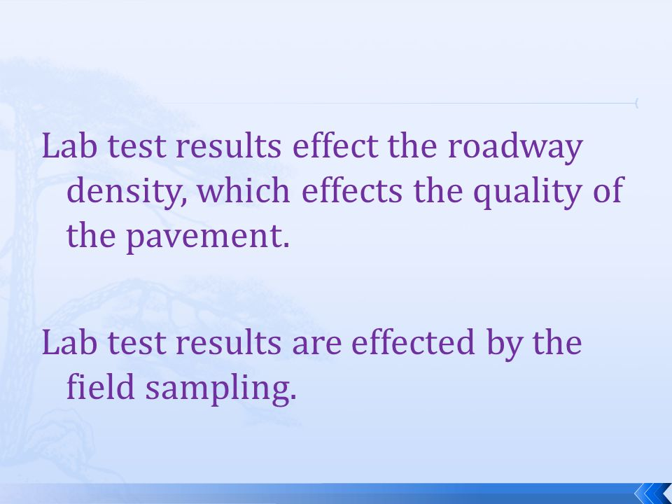 Lab test results effect the roadway density, which effects the quality of the pavement.