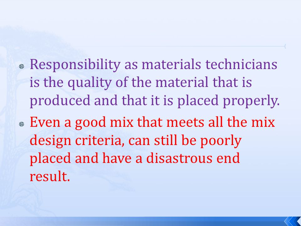 Responsibility as materials technicians is the quality of the material that is produced and that it is placed properly.