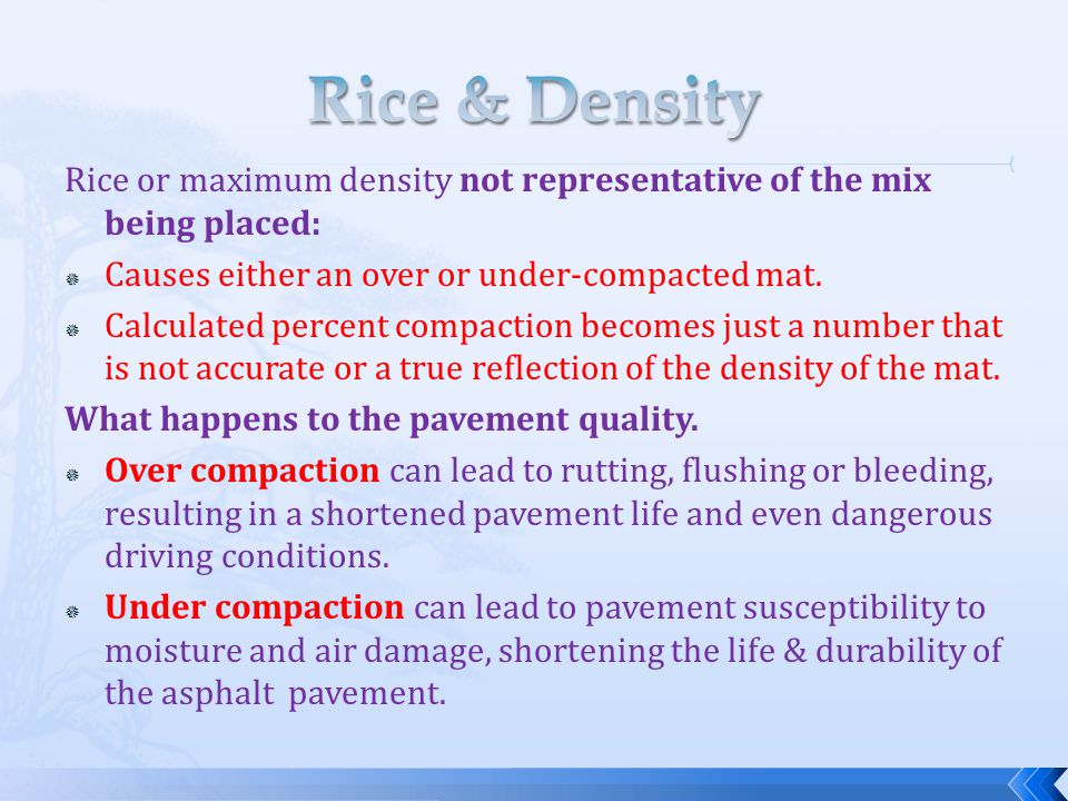 Rice & Density Rice or maximum density not representative of the mix being placed: Causes either an over or under-compacted mat.