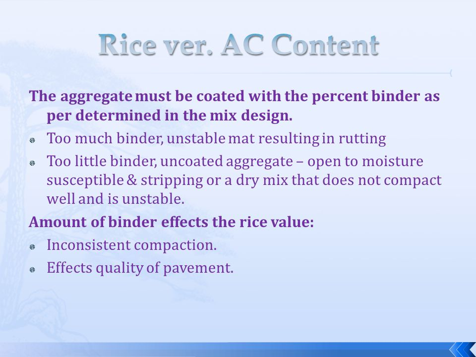 Rice ver. AC Content The aggregate must be coated with the percent binder as per determined in the mix design.