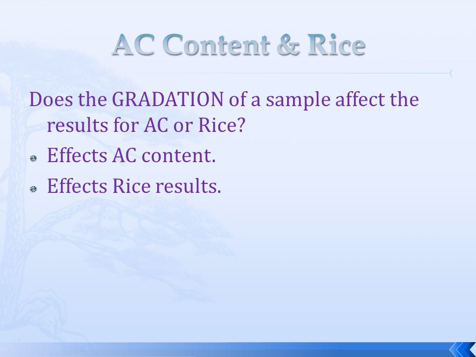 AC Content & Rice Does the GRADATION of a sample affect the results for AC or Rice Effects AC content.